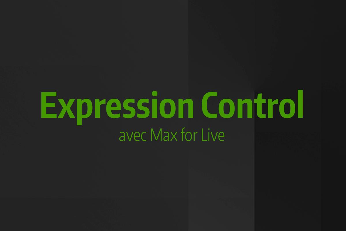 Astuce rapide #9 - Expression Control avec Max for Live