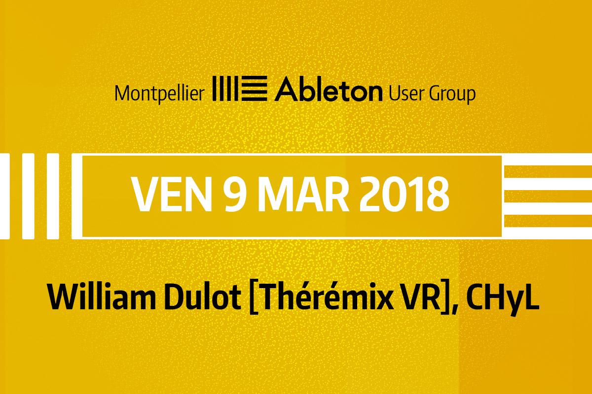 MAUG du 9 Mars 2018 - William Dulot (Thérémix VR), CHyL