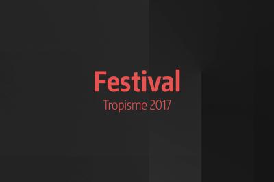 News #4 - Festival Tropisme 2017