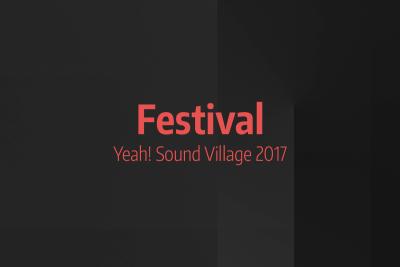 News #6 - Festival Yeah! Sound Village 2017