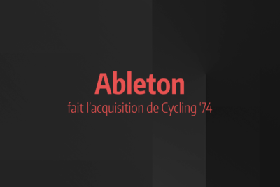 News #7 - Ableton fait l'acquisition de Cycling '74