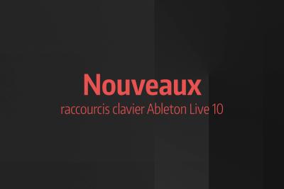 News #9 - Ableton Live 10 & nouveaux raccourcis clavier