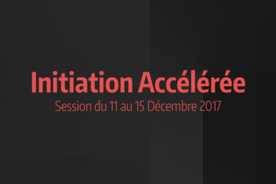 News #11 - Session d'initiation accélérée du 11 au 15 Décembre 2017