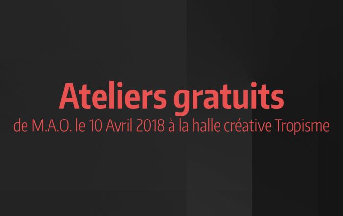 Ateliers de M.A.O. Mardi 10 Avril 2018 à la halle créative Tropisme à Montpellier