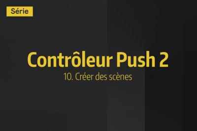Tutoriel Ableton Live – Contrôleur Push 2 – 10. Créer des scènes