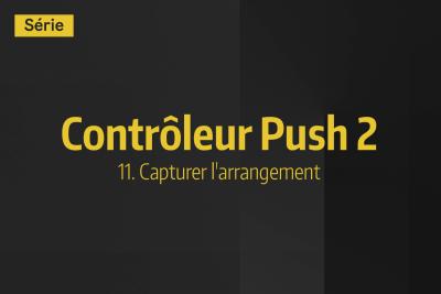 Tutoriel Ableton Live - Contrôleur Push 2 - 11. Capturer l'arrangement