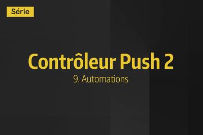Tutoriel Ableton Live - Contrôleur Push 2 - 9. Automations