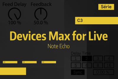 Tutoriel Ableton Live - Devices Max for Live - Note Echo