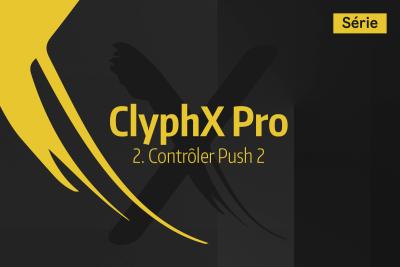 Tutoriel Ableton Live - ClyphX Pro - 2. Contrôler Push 2