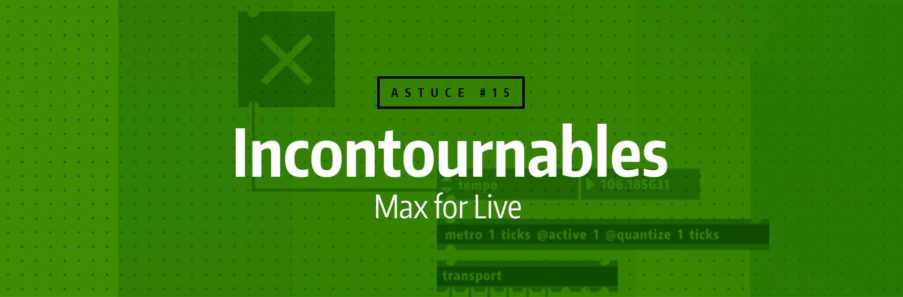 Astuce rapide #15 - Incontournables Max for Live