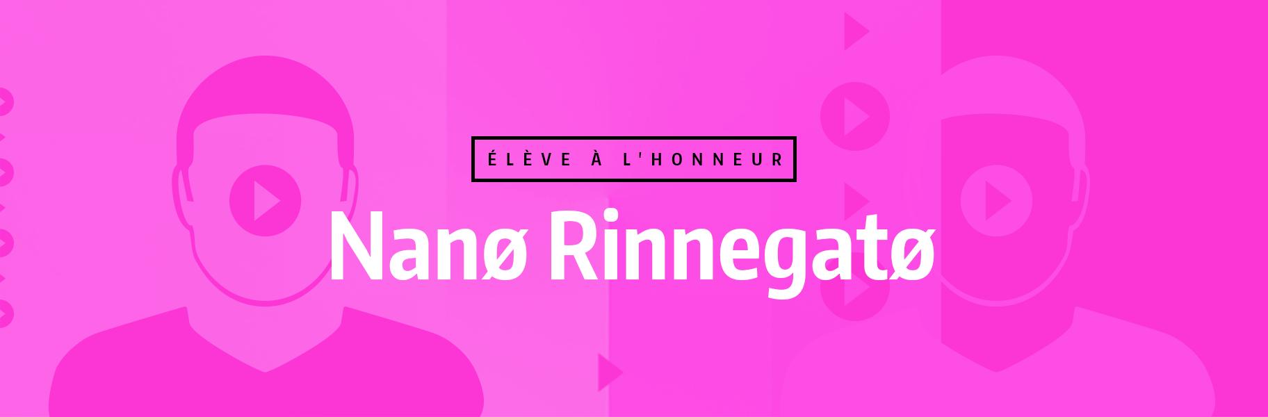 Élève à l'honneur - Nanø Rinnegatø
