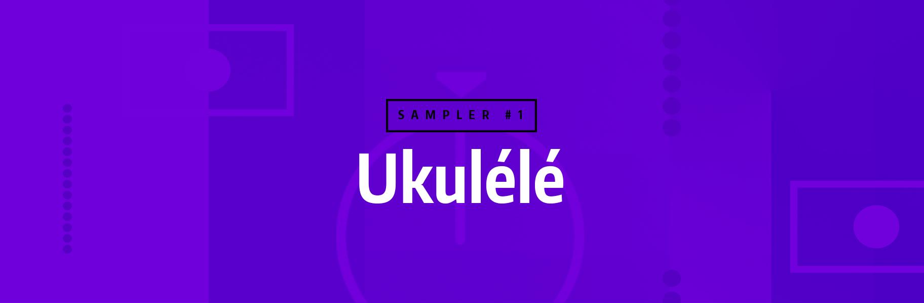 Sampler Instrument #1 - Ukulélé