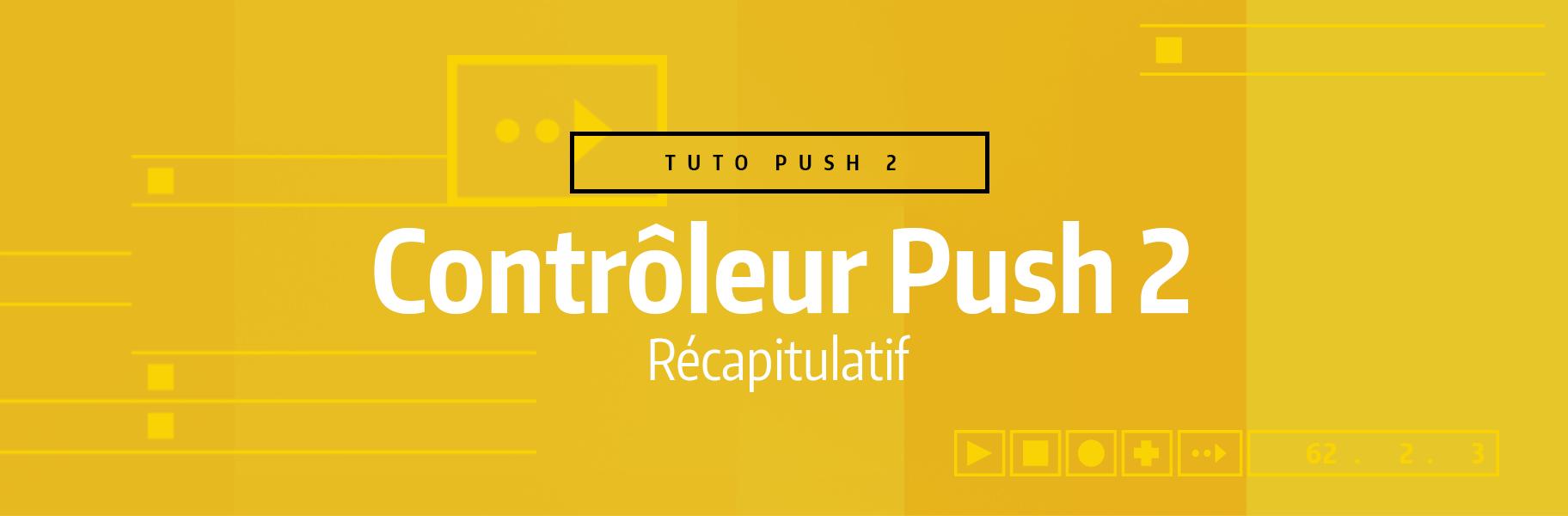 Tutoriel Ableton Live - Contrôleur Push 2 - Récapitulatif
